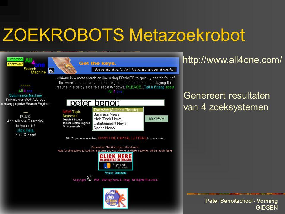 28 maart 2001 Peter Benoitschool - Vorming GIDSEN ZOEKROBOTS Metazoekrobot http://www.all4one.com/ Genereert resultaten van 4 zoeksystemen peter benoit