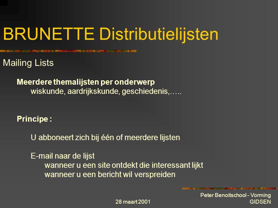 28 maart 2001 Peter Benoitschool - Vorming GIDSEN BRUNETTE Distributielijsten Mailing Lists Meerdere themalijsten per onderwerp wiskunde, aardrijkskunde, geschiedenis,…..