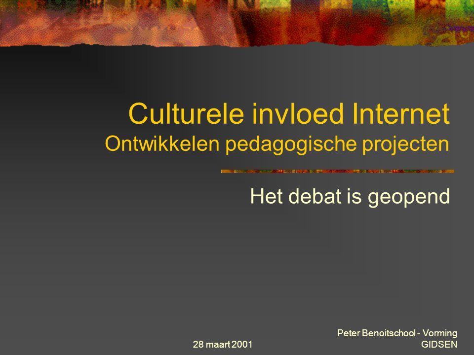28 maart 2001 Peter Benoitschool - Vorming GIDSEN Culturele invloed Internet Ontwikkelen pedagogische projecten Het debat is geopend