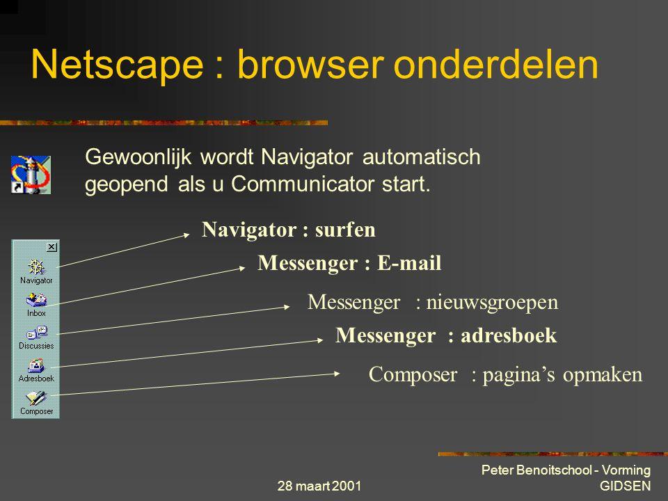28 maart 2001 Peter Benoitschool - Vorming GIDSEN Netscape : browser onderdelen Gewoonlijk wordt Navigator automatisch geopend als u Communicator start.