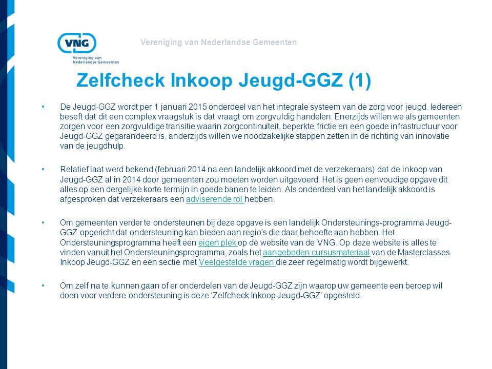 Vereniging van Nederlandse Gemeenten Zelfcheck Inkoop Jeugd-GGZ (2) De 'Zelfcheck Inkoop Jeugd-GGZ' kan voor gemeenten en regio's die al ver zijn met de Jeugd-GGZ gelden als ruggensteun; een bevestiging dat inderdaad aan de meeste dingen al is gedacht.