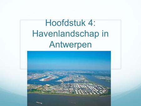 Hoofdstuk 4: Havenlandschap in Antwerpen. De haven van Antwerpen https://www.youtube.com/watch?v=lMbXT_atySI.