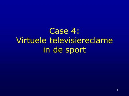 1 Case 4: Virtuele televisiereclame in de sport. 2 Ontstaan in Amerika Doelstelling PVI: in-program Advertising Virtuele speltoevoeging Virtual advertising.