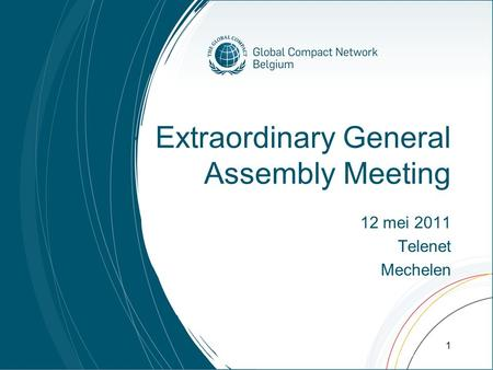Extraordinary General Assembly Meeting 12 mei 2011 Telenet Mechelen 1.