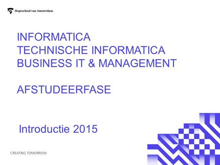 Informatica Technische Informatica Business IT & Management Afstudeerfase Introductie 2015.