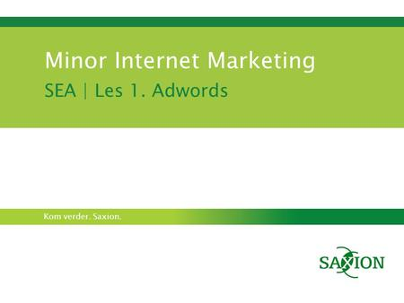 Kom verder. Saxion. Minor Internet Marketing SEA | Les 1. Adwords.