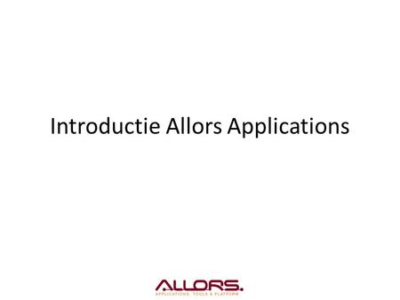 Introductie Allors Applications. Modules Personen en Organisaties Product/voorraad beheer Ordermanagement Transport Werkopdrachten Facturering Financiële.