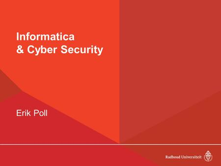 Informatica & Cyber Security Erik Poll. Informatica is overal…