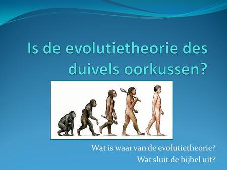 Is de evolutietheorie des duivels oorkussen?
