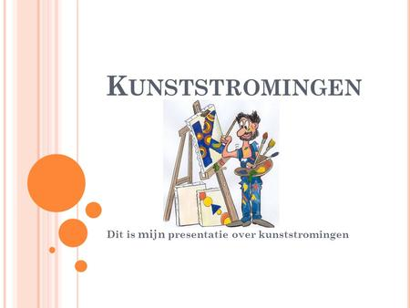 K UNSTSTROMINGEN Dit is mijn presentatie over kunststromingen.