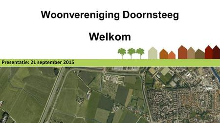Woonvereniging Doornsteeg Welkom Presentatie: 21 september 2015.