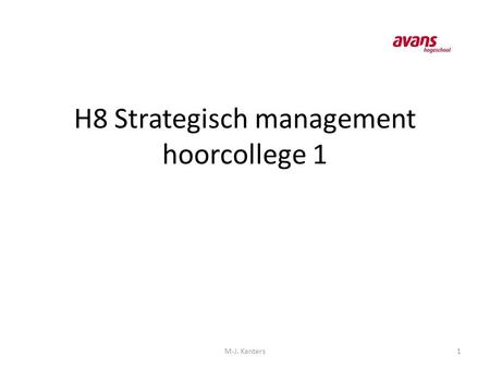H8 Strategisch management hoorcollege 1 1M-J. Kanters.