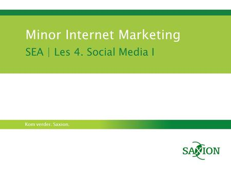 Kom verder. Saxion. Minor Internet Marketing SEA | Les 4. Social Media I.
