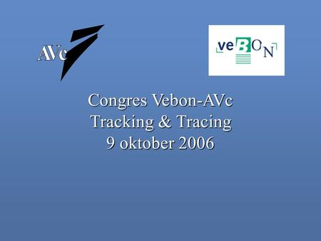 Congres Vebon-AVc Tracking & Tracing 9 oktober 2006.