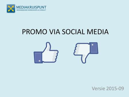 PROMO VIA SOCIAL MEDIA Versie 2015-09. SOCIALE MEDIA De grote spelers anno 2015 Facebook, Twitter, Youtube, Instagram, Whatsapp, Pinterest, …