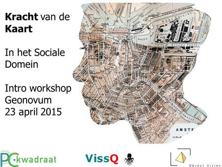 Kracht van de Kaart In het Sociale Domein Intro workshop Geonovum 23 april 2015.