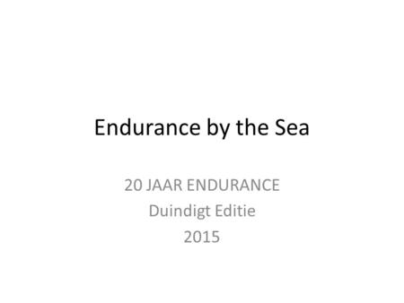 Endurance by the Sea 20 JAAR ENDURANCE Duindigt Editie 2015.