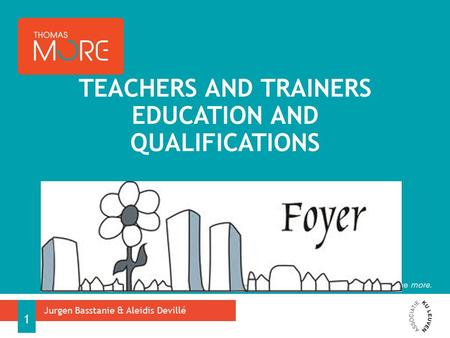TEACHERS AND TRAINERS EDUCATION AND QUALIFICATIONS Jurgen Basstanie & Aleidis Devillé 1.
