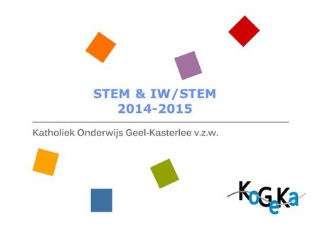 STEM & IW/STEM 2014-2015. Science, Technology, Engineering, Mathematics Wetenschappen, technologie, engineering, wiskunde  Vlaams Actieplan STEM 2012-2020.