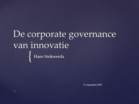 { De corporate governance van innovatie Hans Strikwerda 1 17 september 2015.