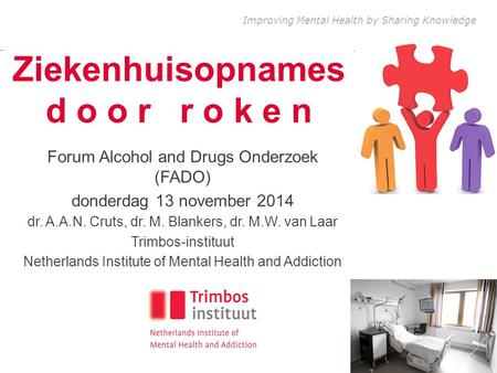 Improving Mental Health by Sharing Knowledge Ziekenhuisopnames d o o r r o k e n Forum Alcohol and Drugs Onderzoek (FADO) donderdag 13 november 2014 dr.