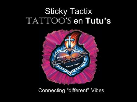 "Sticky Tactix Tattoo's en Tutu's Connecting ""different"" Vibes."