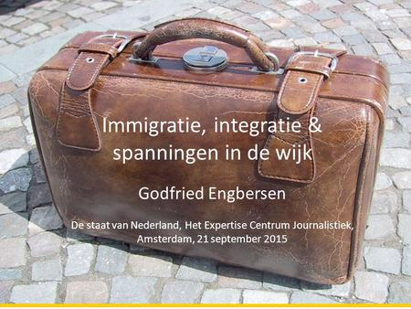 | DeD Immigratie, integratie & spanningen in de wijk Godfried Engbersen De staat van Nederland, Het Expertise Centrum Journalistiek, Amsterdam, 21 september.