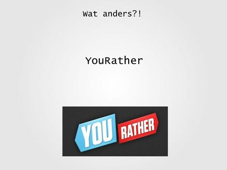 Wat anders?! YouRather.