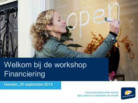 Welkom bij de workshop Financiering Heerlen, 26 september 2014.