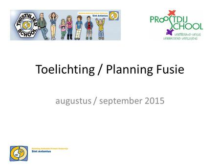 Augustus / september 2015 Toelichting / Planning Fusie.