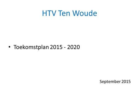 HTV Ten Woude Toekomstplan 2015 - 2020 September 2015.