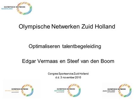 Olympische Netwerken Zuid Holland Optimaliseren talentbegeleiding Edgar Vermaas en Steef van den Boom Congres Sportservice Zuid Holland d.d. 3 november.