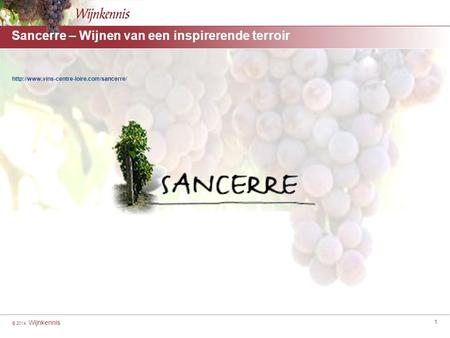 © 2014, Wijnkennis 1 Sancerre – Wijnen van een inspirerende terroir  [For headings highlight from here to here]