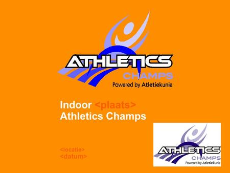 Indoor <plaats> Athletics Champs <locatie> <datum>