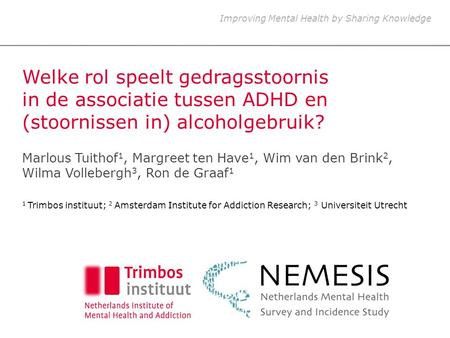 Improving Mental Health by Sharing Knowledge Welke rol speelt gedragsstoornis in de associatie tussen ADHD en (stoornissen in) alcoholgebruik? Marlous.
