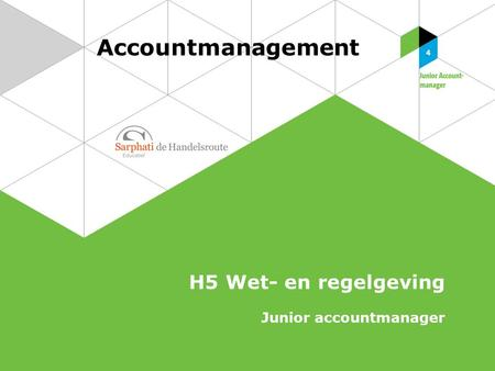 Accountmanagement H5 Wet- en regelgeving Junior accountmanager.