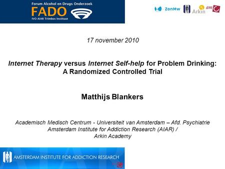 17 november 2010 Internet Therapy versus Internet Self-help for Problem Drinking: A Randomized Controlled Trial Matthijs Blankers Academisch Medisch Centrum.