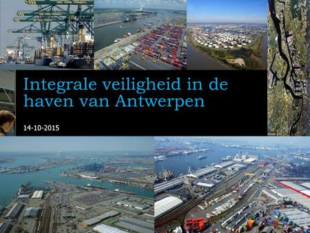 14-10-2015 Challenge the future Delft University of Technology Integrale veiligheid in de haven van Antwerpen.