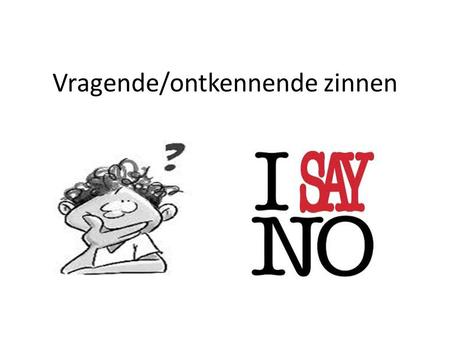 Vragende/ontkennende zinnen. 1.Met behulp van to do Betalen wij de rekening? Do we pay the bill? Wij betalen de rekening niet. We do not pay the bill.