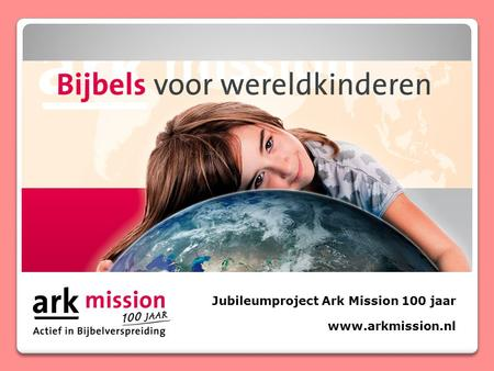 Jubileumproject Ark Mission 100 jaar www.arkmission.nl.