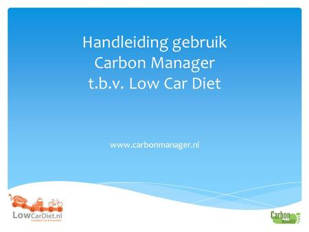 Handleiding gebruik Carbon Manager t.b.v. Low Car Diet www.carbonmanager.nl.