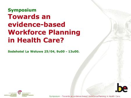 Symposium - Towards an evidence-based Workforce Planning in Health Care. Symposium Towards an evidence-based Workforce Planning in Health Care? Sodehotel.