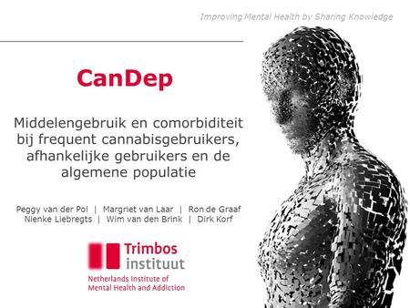 Improving Mental Health by Sharing Knowledge CanDep Middelengebruik en comorbiditeit bij frequent cannabisgebruikers, afhankelijke gebruikers en de algemene.