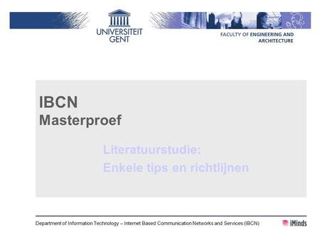 IBCN Masterproef Literatuurstudie: Enkele tips en richtlijnen Department of Information Technology – Internet Based Communication Networks and Services.