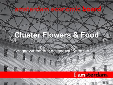 Cluster Flowers & Food Greenport Aalsmeer in de metropoolregio Amsterdam.