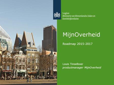 MijnOverheid Roadmap 2015-2017 Louis Tinselboer productmanager MijnOverheid.