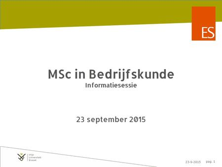 23-9-2015 pag. 1 MSc in Bedrijfskunde Informatiesessie 23 september 2015.
