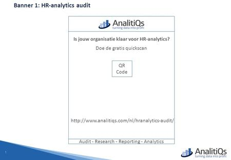 1 Banner 1: HR-analytics audit Audit - Research - Reporting - Analytics Is jouw organisatie klaar voor HR-analytics? Doe de gratis quickscan QR Code