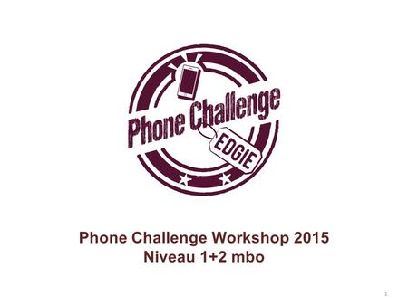 1 Phone Challenge Workshop 2015 Niveau 1+2 mbo. Introductie.