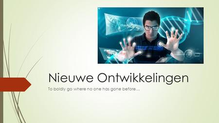 Nieuwe Ontwikkelingen To boldly go where no one has gone before…